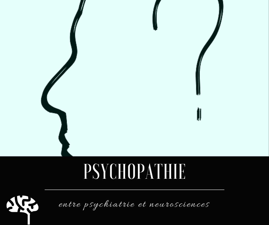 Psychopathie : entre psychiatrie et neurosciences